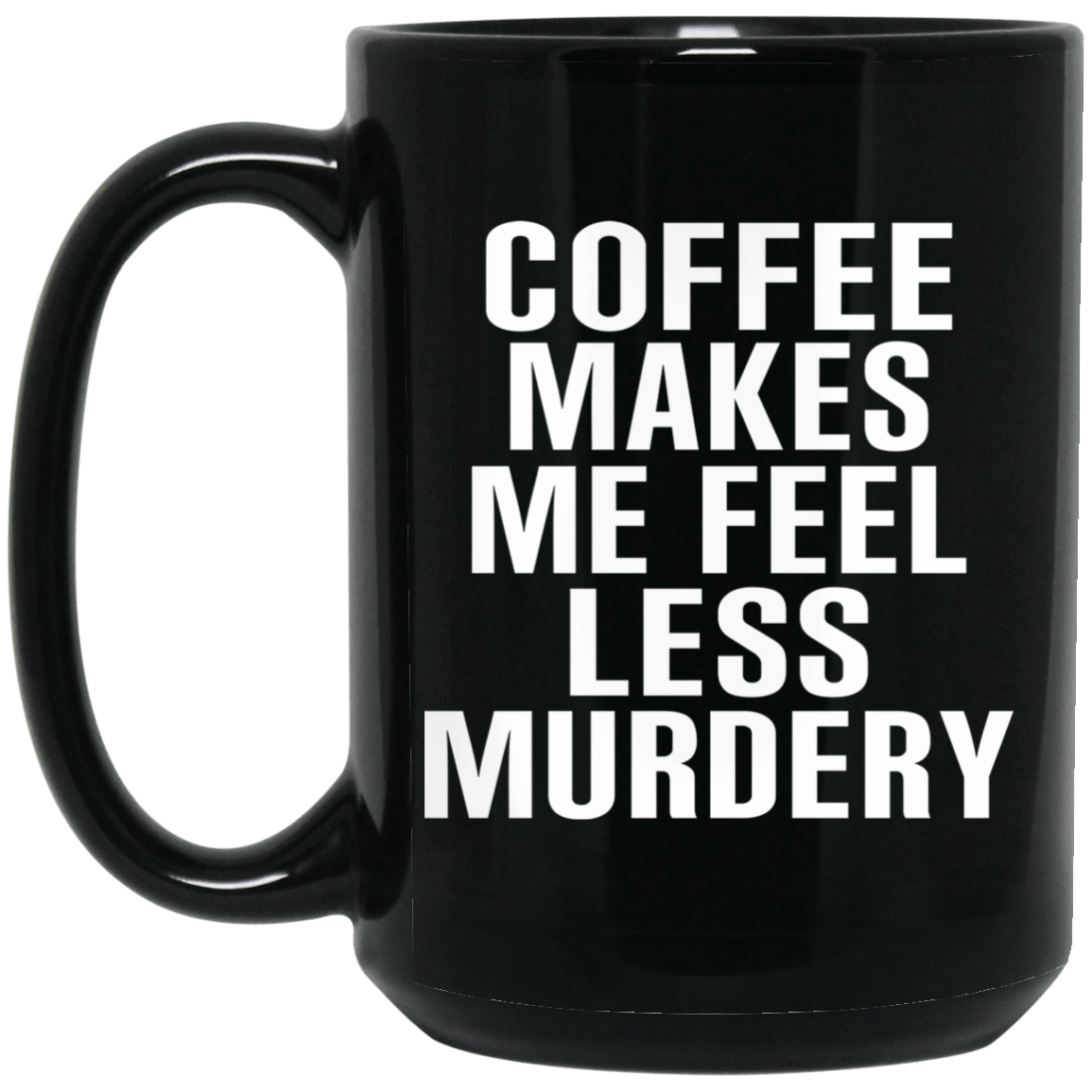 Coffee Makes Me Feel Less Murdery Mug 1066-10182-72744267-49311 - Tee Ript