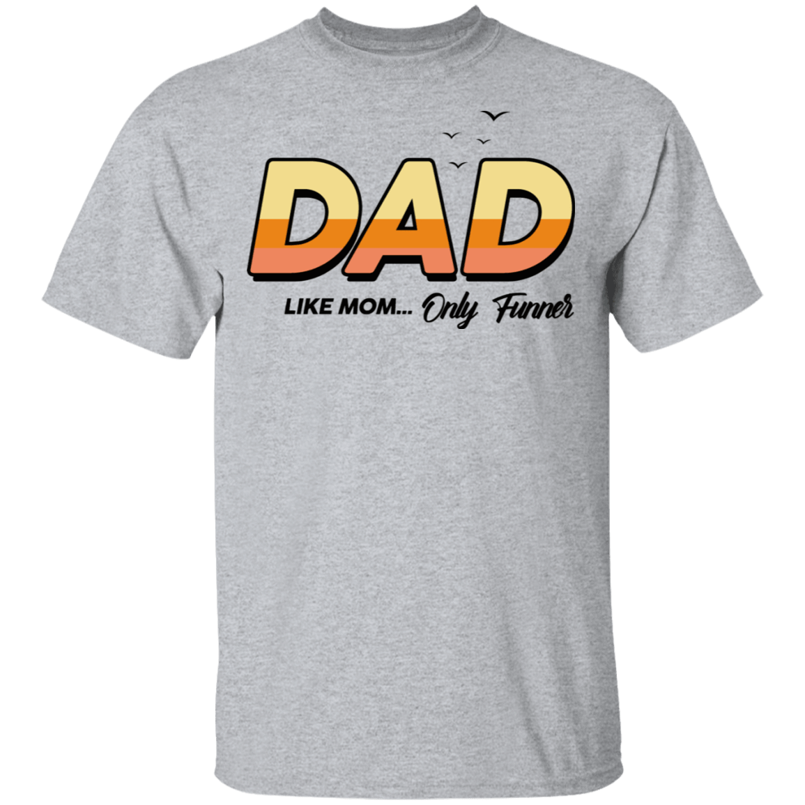 Dad Like Mom ... Only Funner T-Shirts, Hoodies, Tank 22-115-79999096-254 - Tee Ript