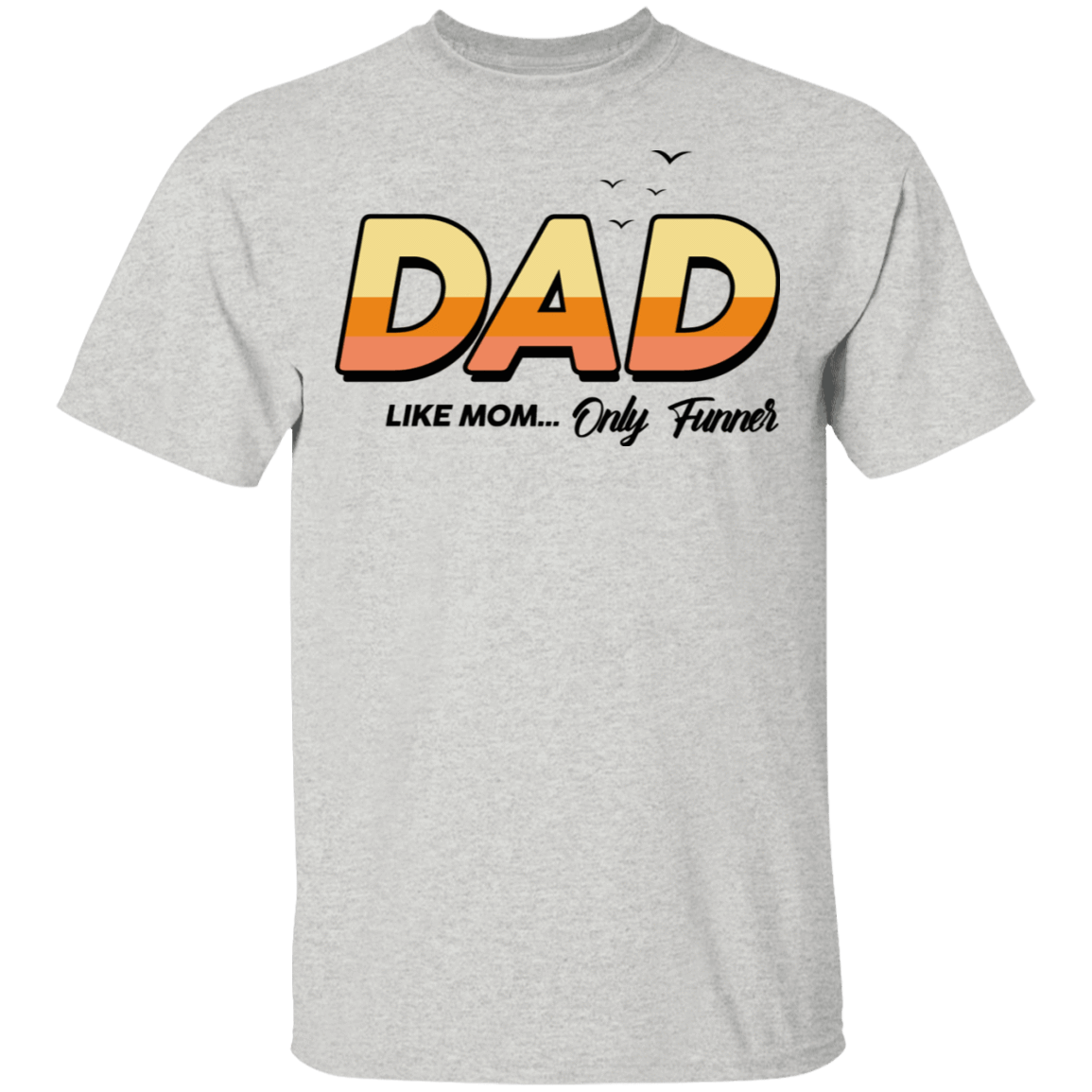 Dad Like Mom ... Only Funner T-Shirts, Hoodies, Tank 22-2475-79999096-12568 - Tee Ript