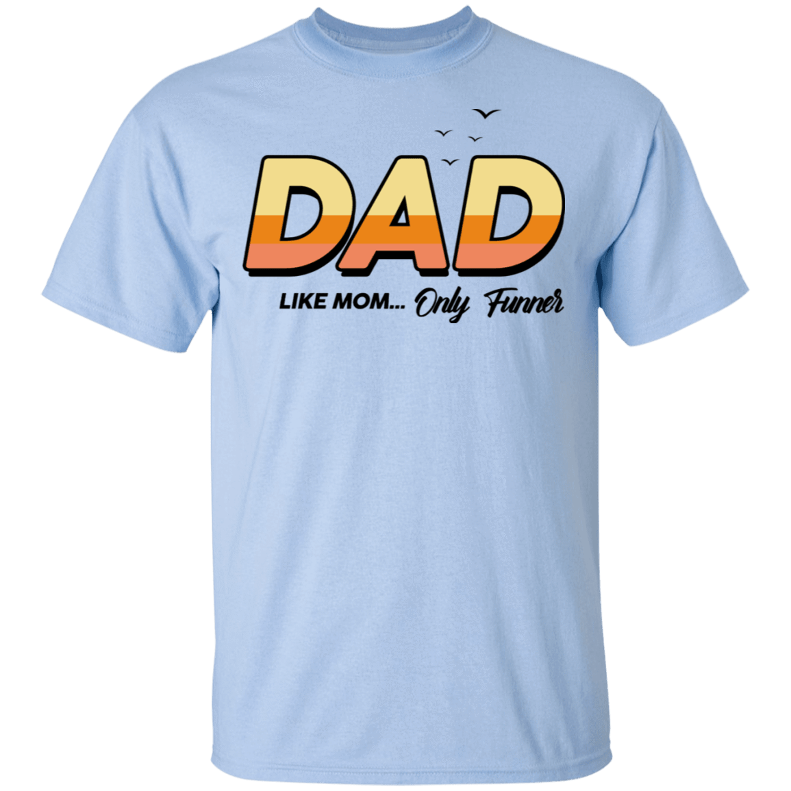 Dad Like Mom ... Only Funner T-Shirts, Hoodies, Tank 22-9800-79999096-47430 - Tee Ript