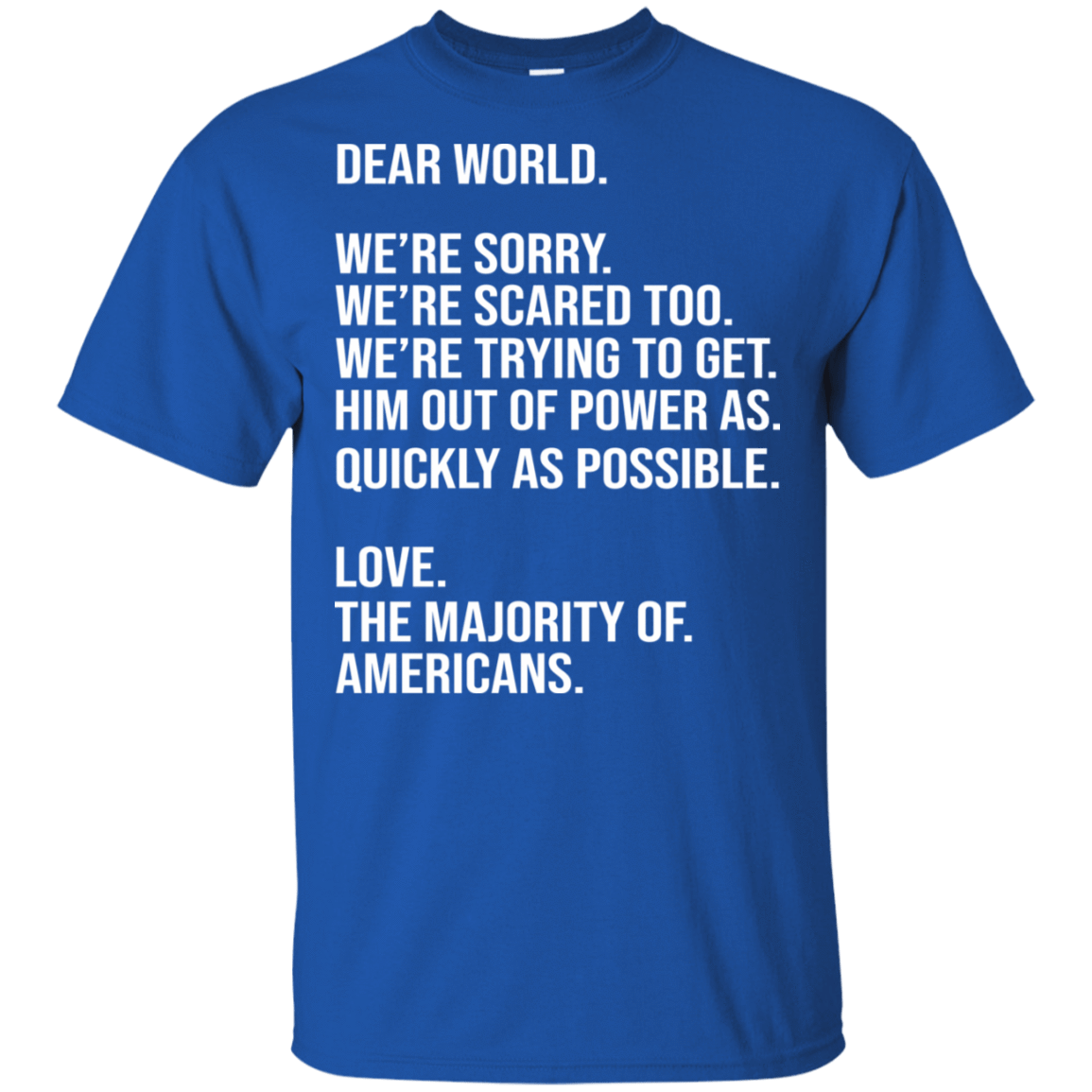Dear World We're Sorry We're Scare Too Love The Majority Of Americans T-Shirts, Hoodies, Tank 22-110-78917279-249 - Tee Ript