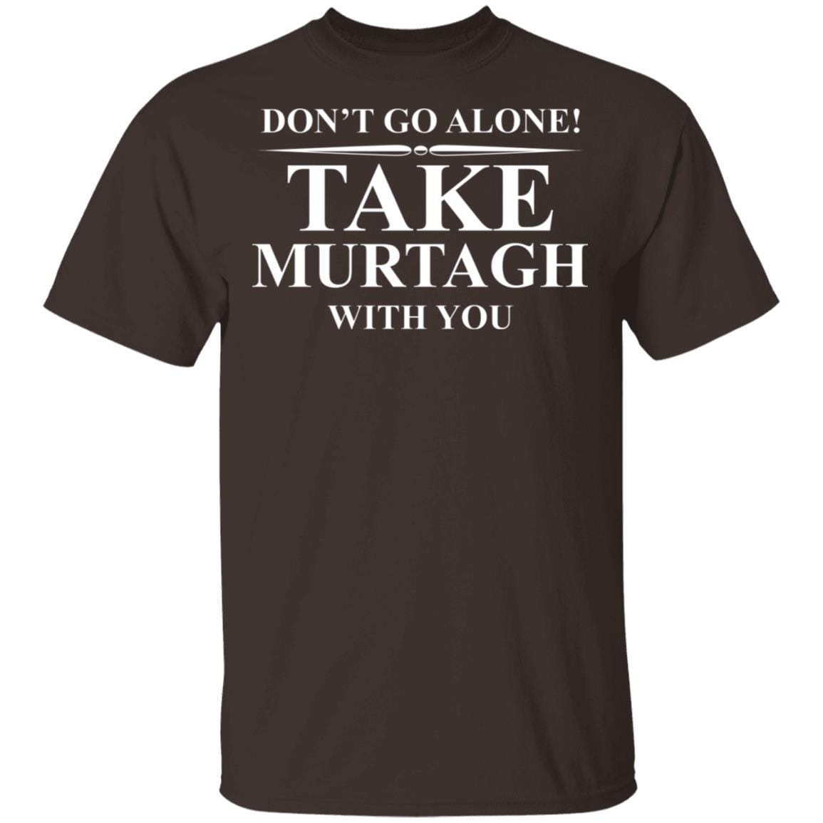 Don't Go Alone Take Murtagh With You T-Shirts, Hoodies 1049-9956-92796760-48152 - Tee Ript