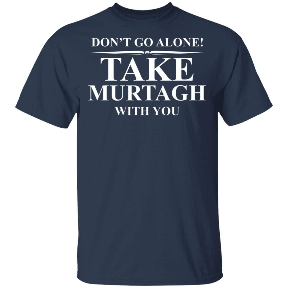 Don't Go Alone Take Murtagh With You T-Shirts, Hoodies 1049-9966-92796760-48248 - Tee Ript