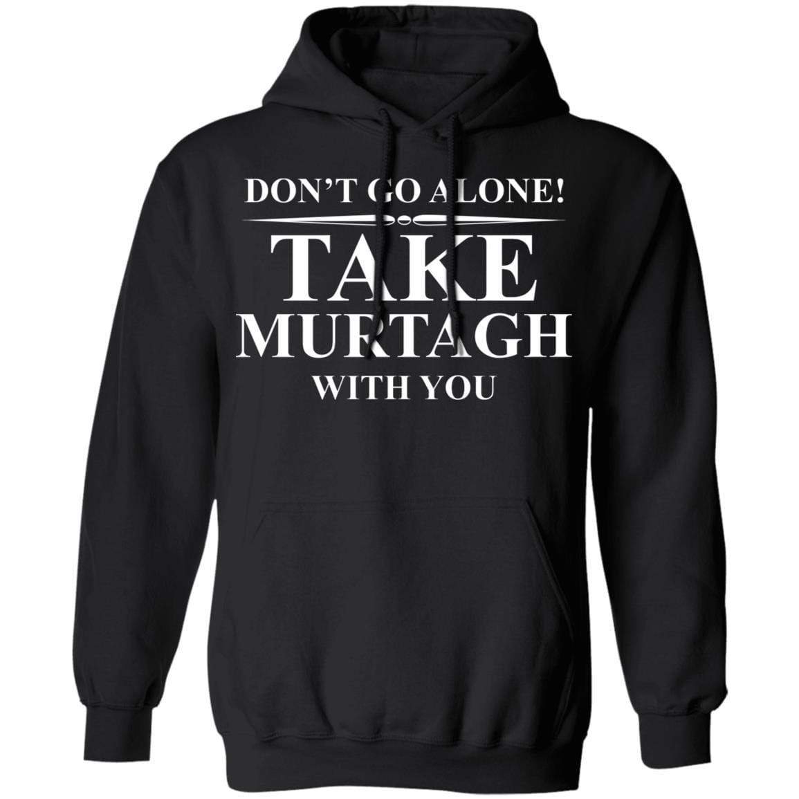 Don't Go Alone Take Murtagh With You T-Shirts, Hoodies 541-4740-92796759-23087 - Tee Ript