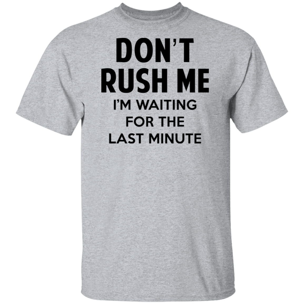 Don't Rush Me I'm Waiting For The Last Minute T-Shirts, Hoodies, Tank 1049-9972-80563636-48200 - Tee Ript