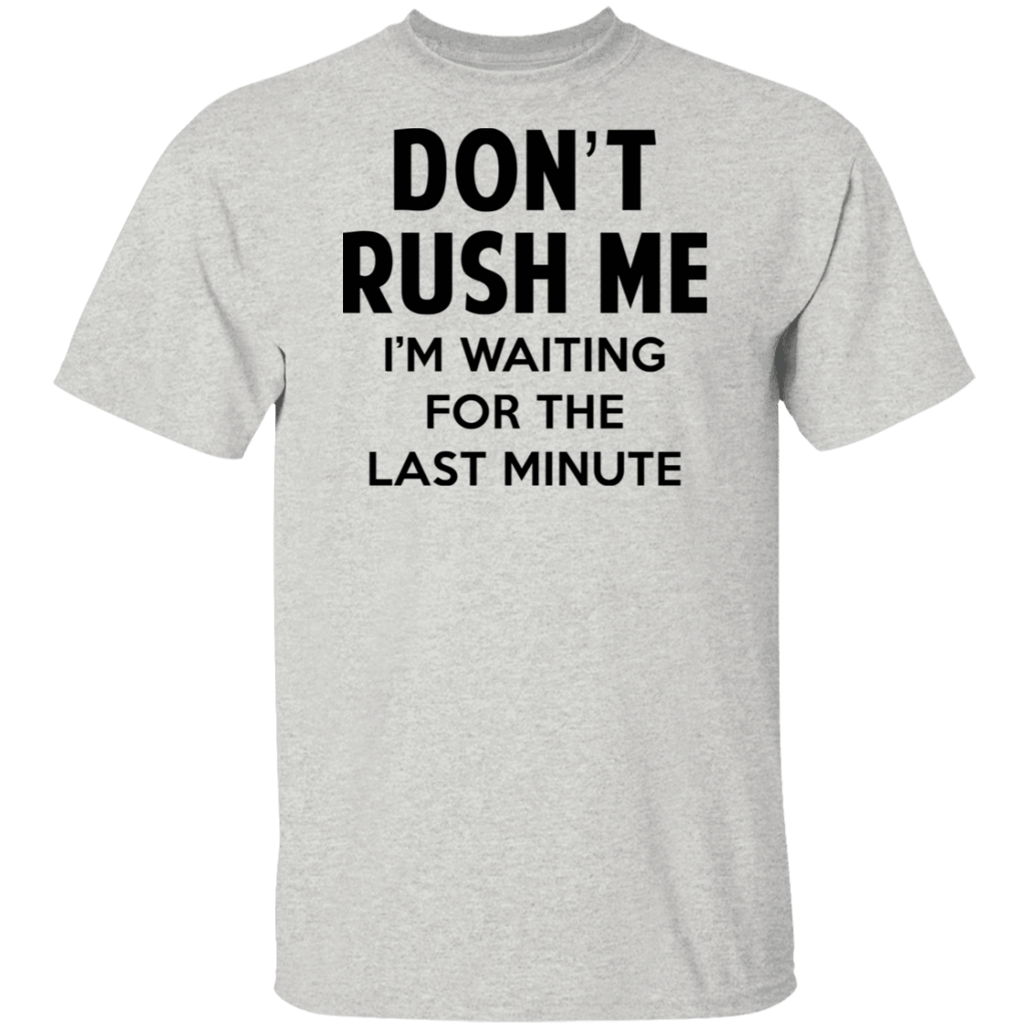 Don't Rush Me I'm Waiting For The Last Minute T-Shirts, Hoodies, Tank 1049-9952-80563636-48184 - Tee Ript