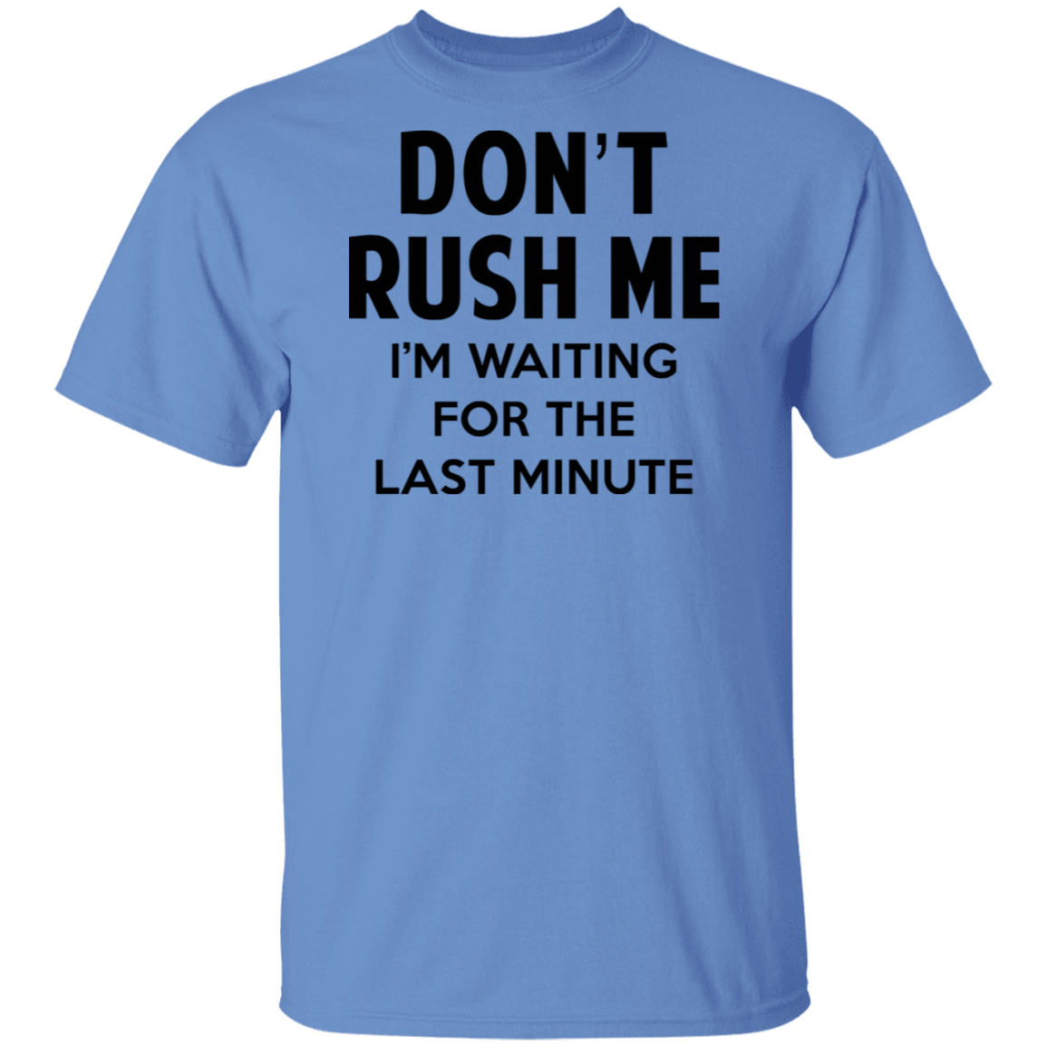 Don't Rush Me I'm Waiting For The Last Minute T-Shirts, Hoodies, Tank 1049-9955-80563636-48160 - Tee Ript
