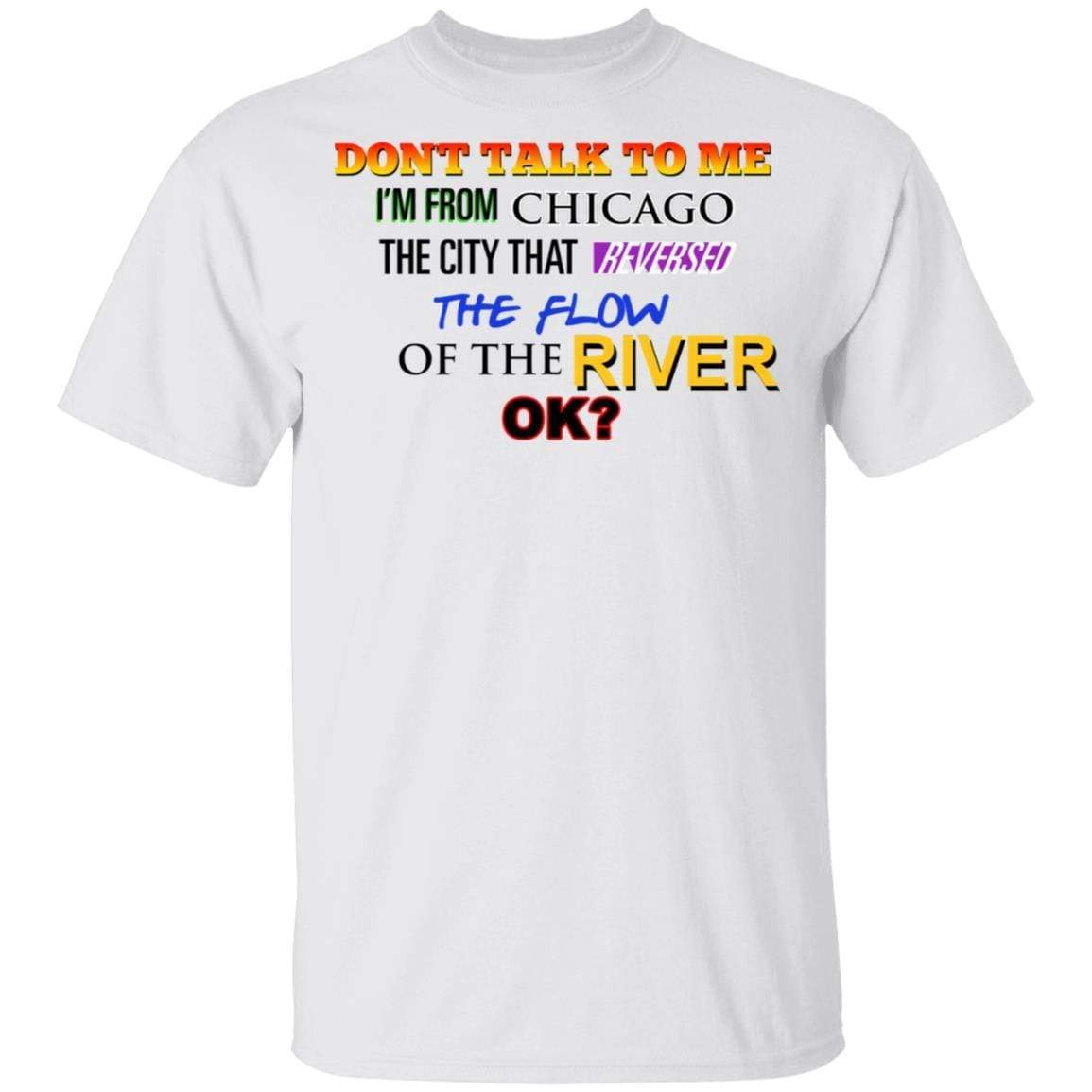 Don't Talk To Me I'm From Chicago The City That Reversed The Flow Of The River T-Shirts, Hoodies 1049-9974-90248040-48300 - Tee Ript
