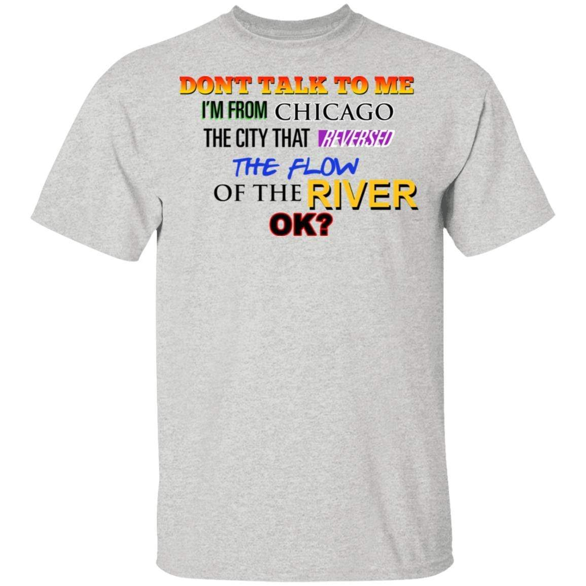 Don't Talk To Me I'm From Chicago The City That Reversed The Flow Of The River T-Shirts, Hoodies 1049-9952-90248040-48184 - Tee Ript