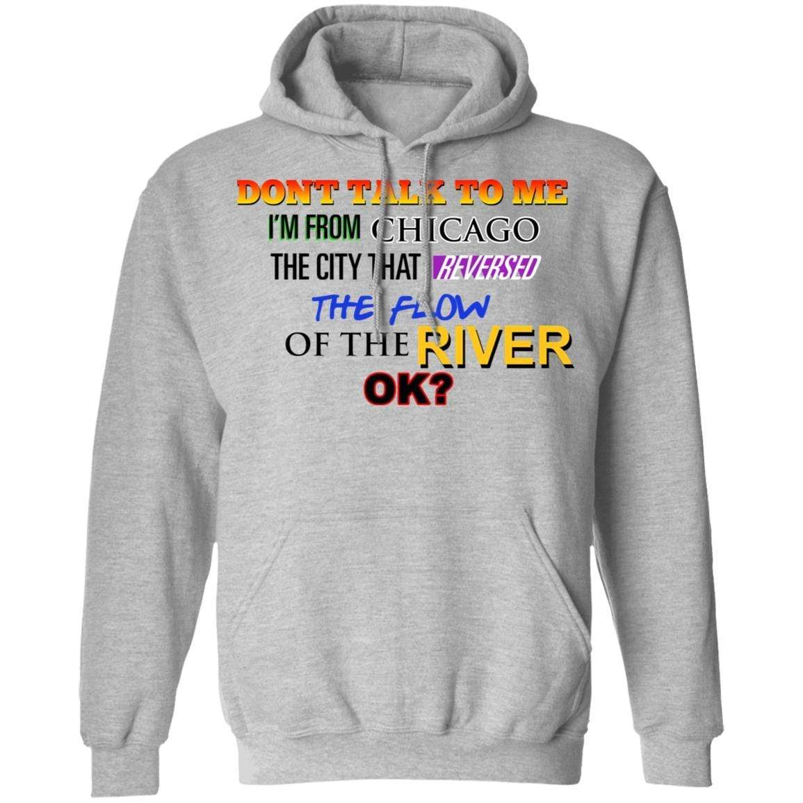 Don't Talk To Me I'm From Chicago The City That Reversed The Flow Of The River T-Shirts, Hoodies 541-4741-90248039-23111 - Tee Ript
