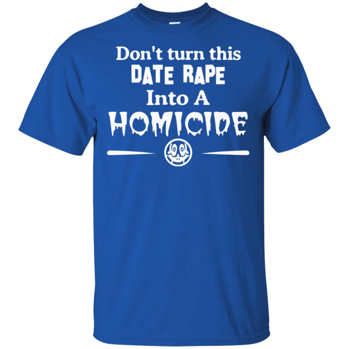 Don't Turn This Date Rape Into A Homicide 22-110-73180317-249 - Tee Ript