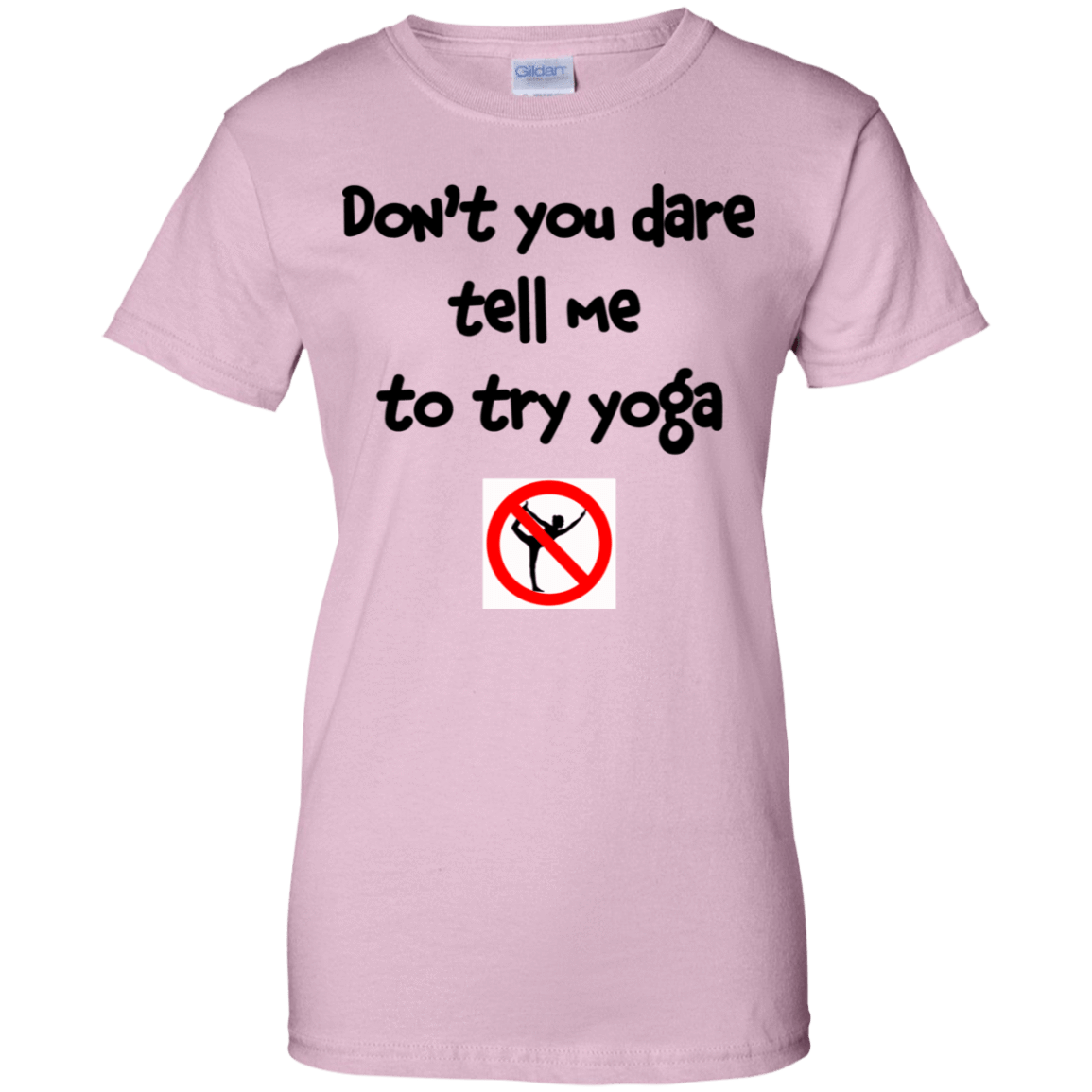 Don't You Dare Tell Me To Try Yoga 939-9258-73056941-44786 - Tee Ript