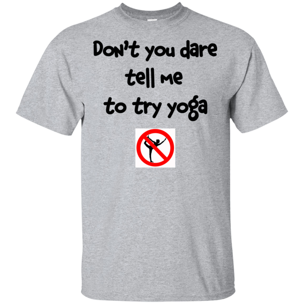Don't You Dare Tell Me To Try Yoga 22-115-73056938-254 - Tee Ript