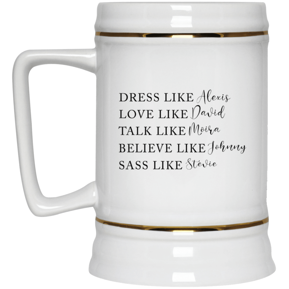 Dress Like Alexis Love Like David Talk Like Moira Believe Like Johnny Sass Like Stevie Mug 1035-9819-88282885-47459 - Tee Ript