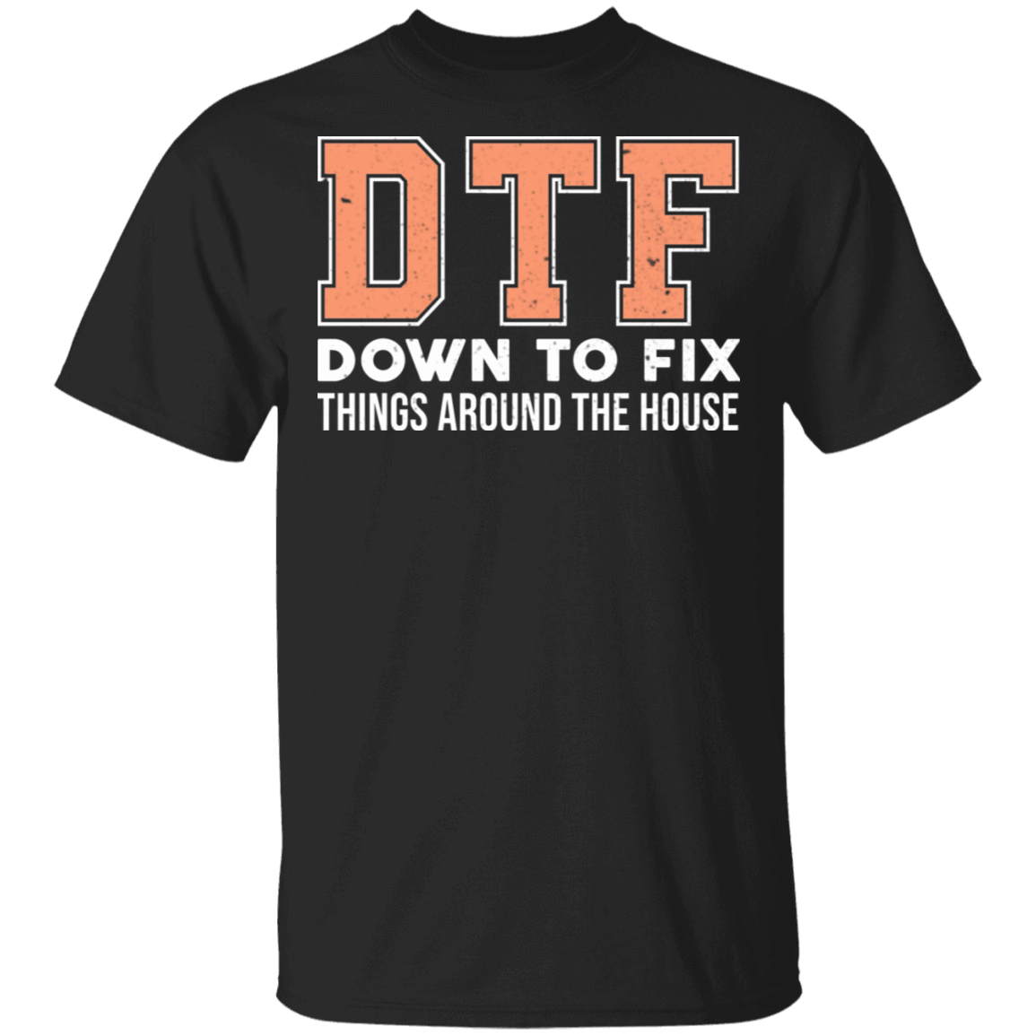 DTF Down To Fix Things Around The House T-Shirts, Hoodies, Tank 22-113-79998350-252 - Tee Ript