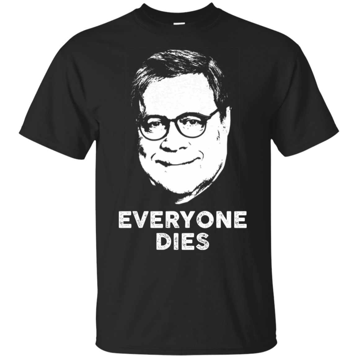 Everyone Dies William Barr T-Shirts, Hoodie, Tank 22-113-78811304-252 - Tee Ript
