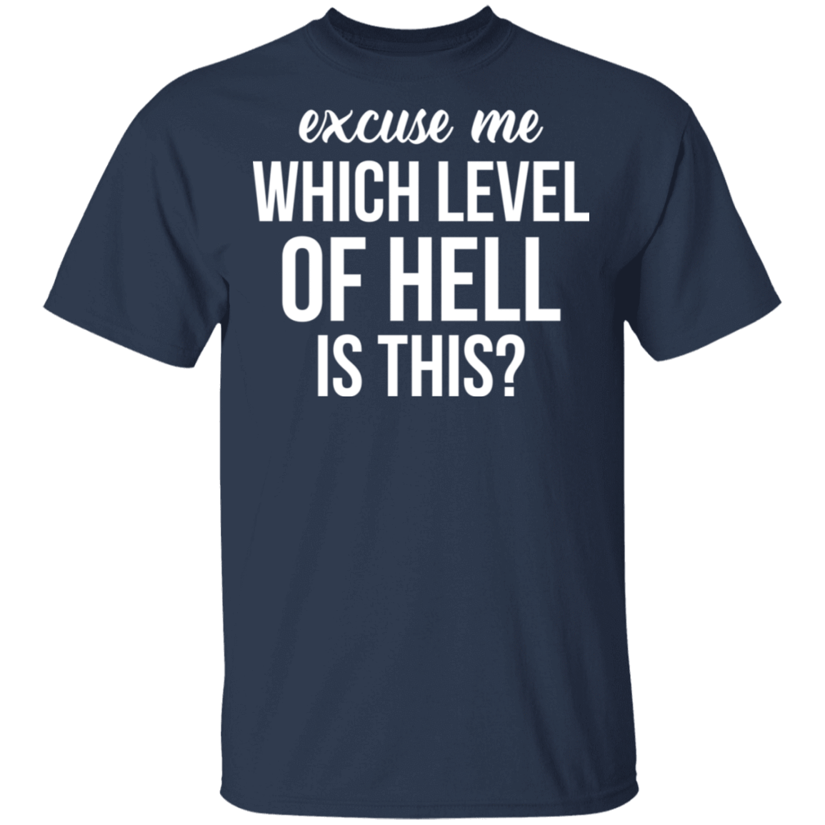 Excuse Me Wich Level Of Hell Is This T-Shirts, Hoodies, Tank 22-111-79712503-250 - Tee Ript