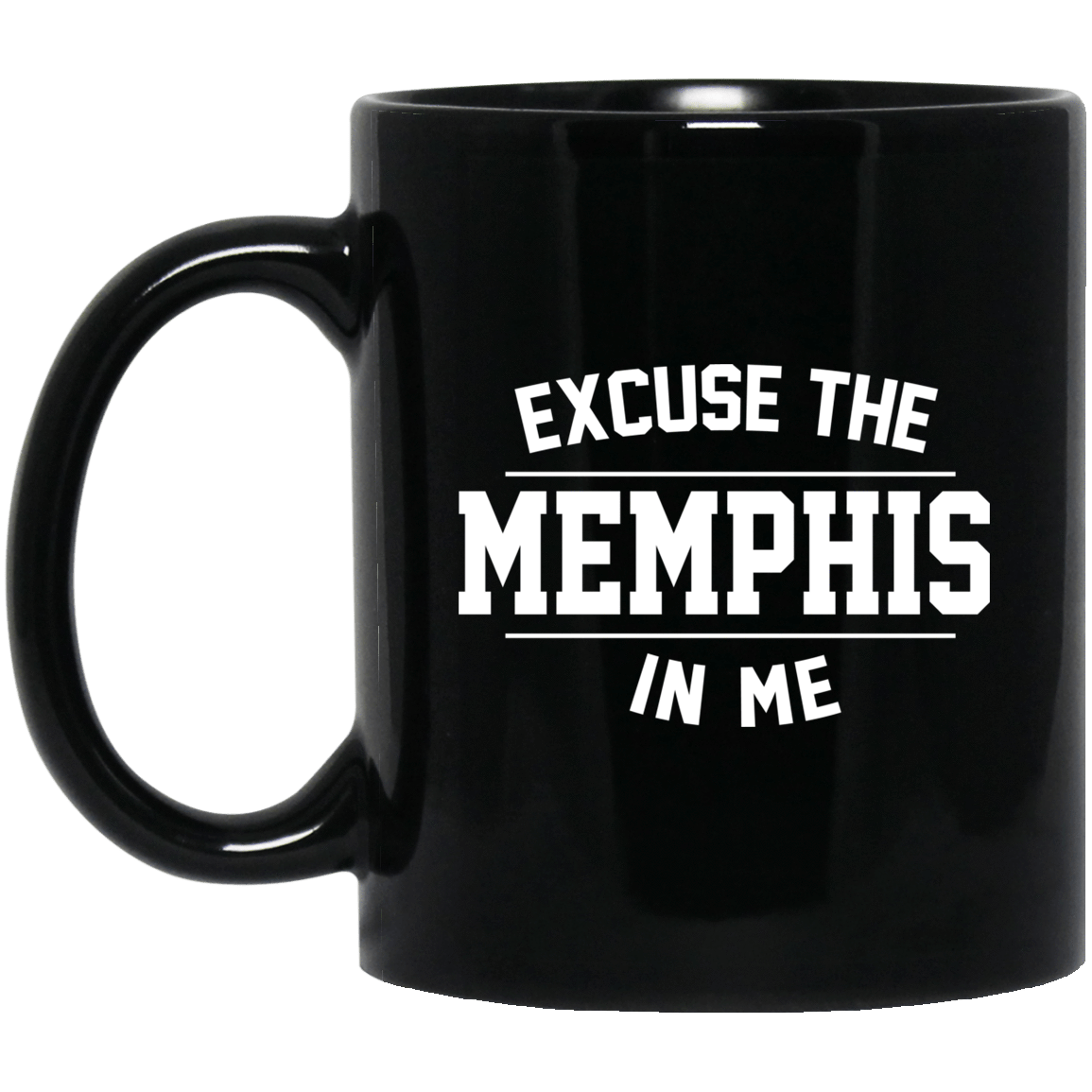 Excuse The Memphis In Me Mug 1065-10181-73548600-49307 - Tee Ript
