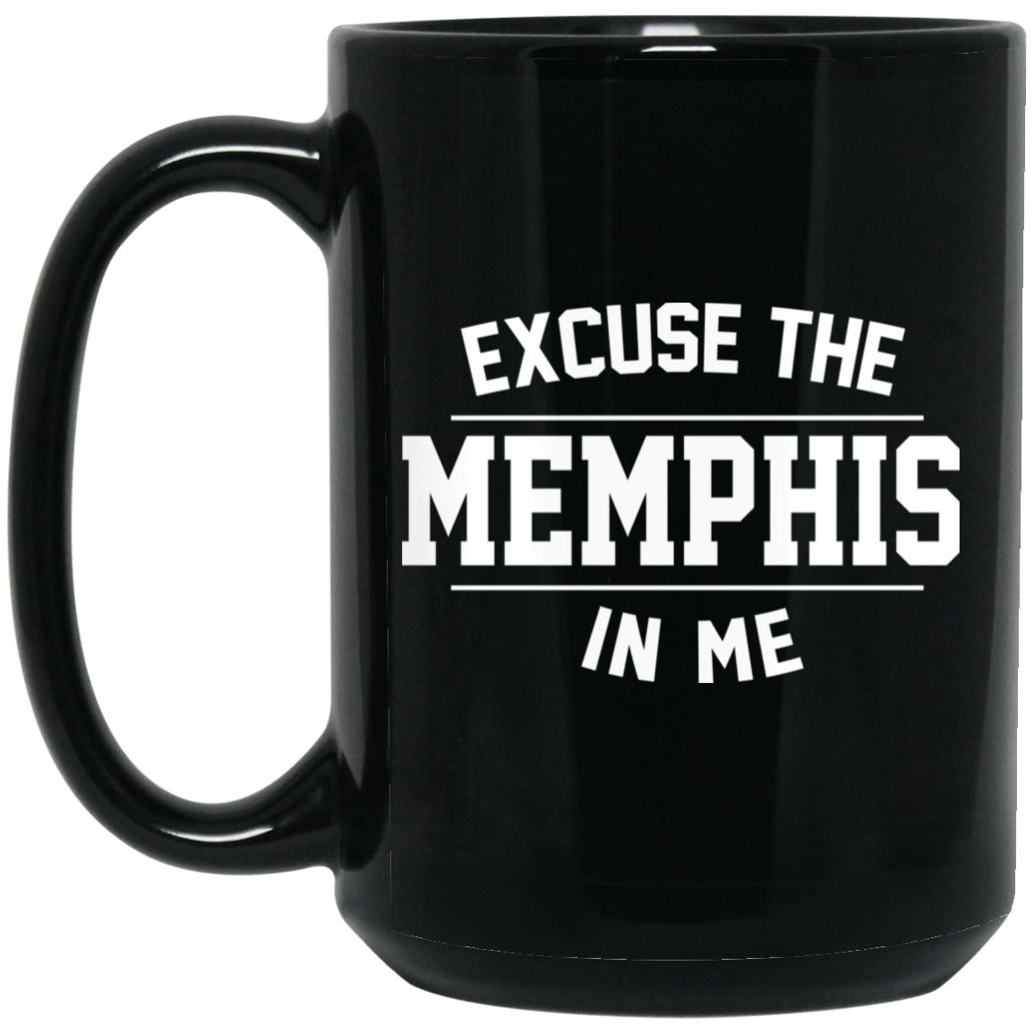 Excuse The Memphis In Me Mug 1066-10182-73548601-49311 - Tee Ript