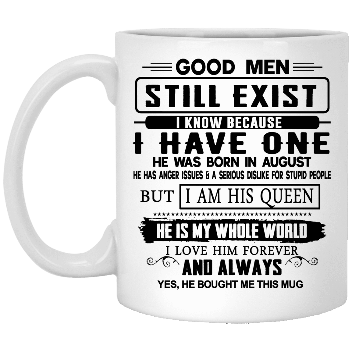 Good Men Still Exist I Have One He Was Born In August Mug 1005-9786-76399502-47417 - Tee Ript