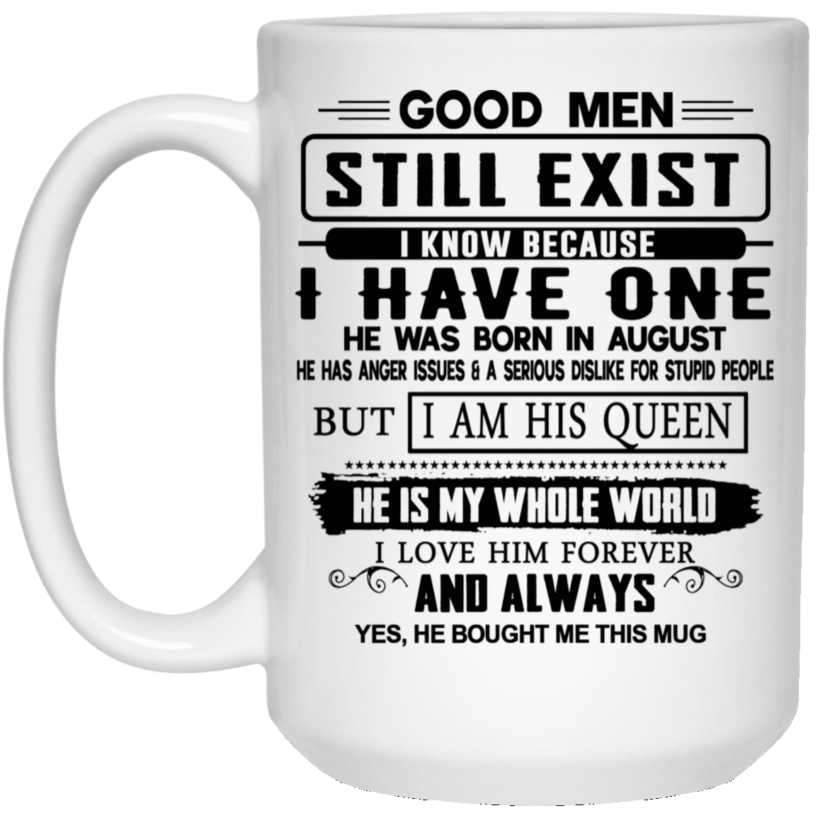 Good Men Still Exist I Have One He Was Born In August Mug 1032-9816-76399503-47456 - Tee Ript