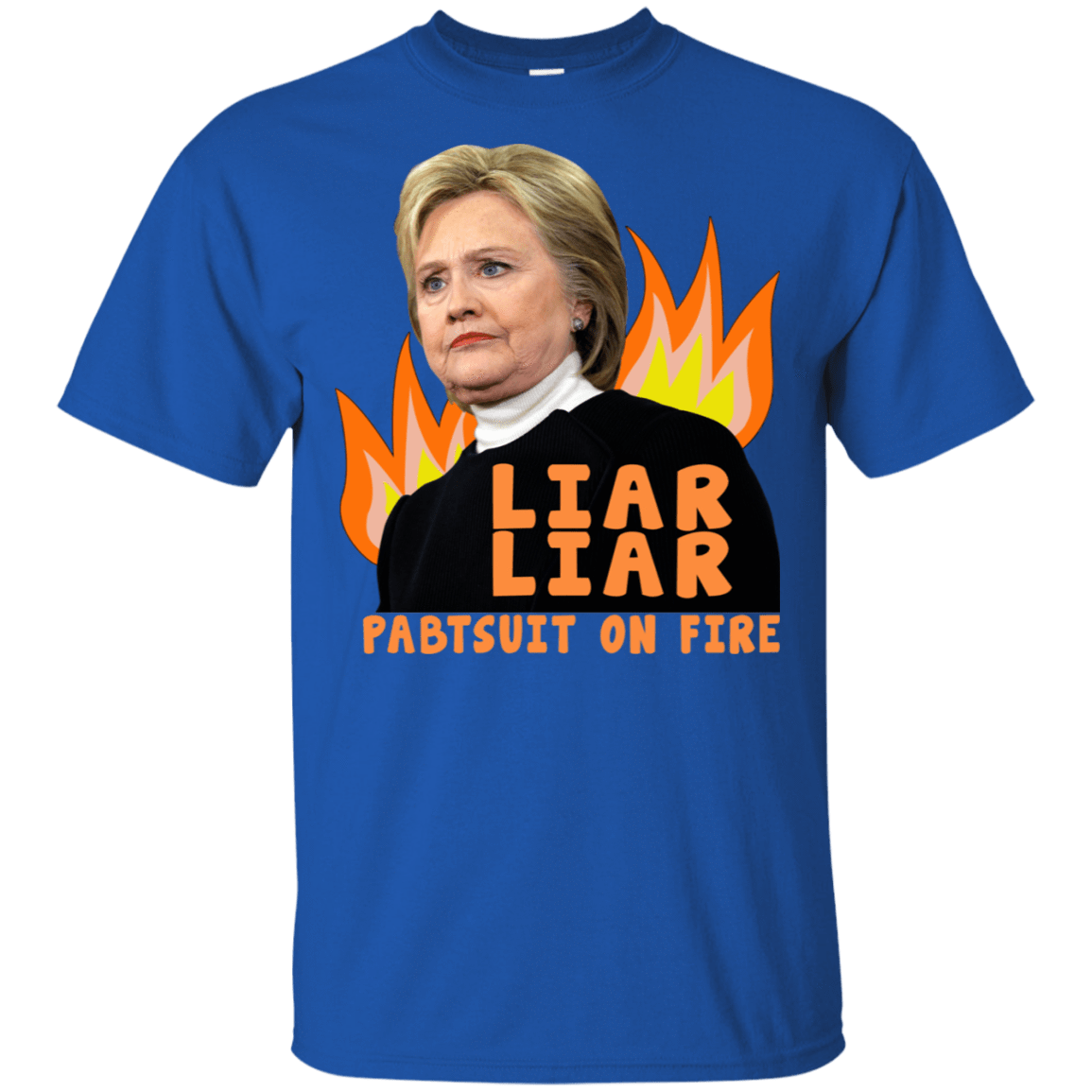 Hillary Clinton: Liar Liar Pantsuit On Fire 22-110-74096011-249 - Tee Ript