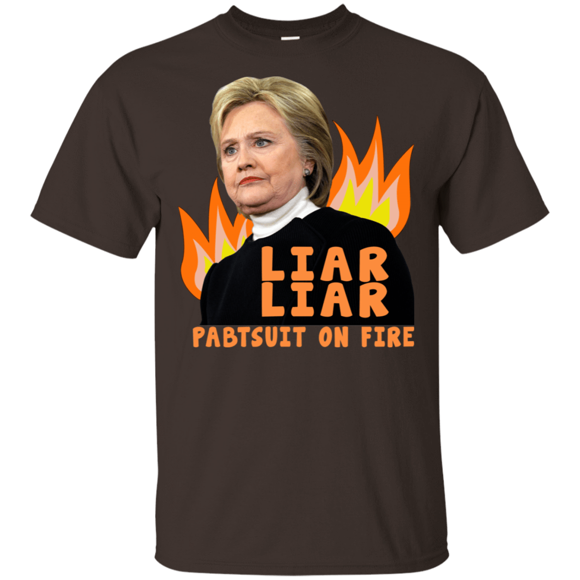 Hillary Clinton: Liar Liar Pantsuit On Fire 22-2283-74096011-12087 - Tee Ript