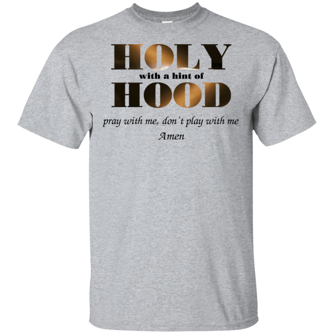 Holy With A Hint Of Hood Pray With Me Don't Play With Me Amen T-Shirts, Hoodie, Tank 22-115-77675275-254 - Tee Ript