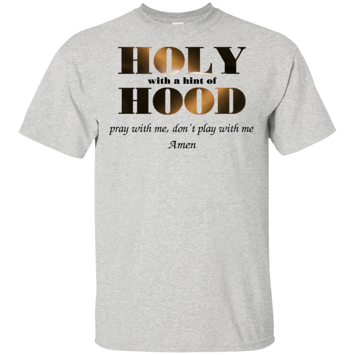 Holy With A Hint Of Hood Pray With Me Don't Play With Me Amen T-Shirts, Hoodie, Tank 22-2475-77675275-12568 - Tee Ript