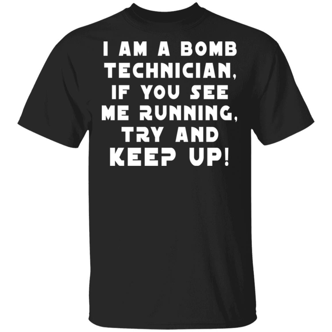 I Am A Bomb Technician If You See Me Running Try And Keep Up T-Shirts, Hoodies 1049-9953-87589169-48144 - Tee Ript