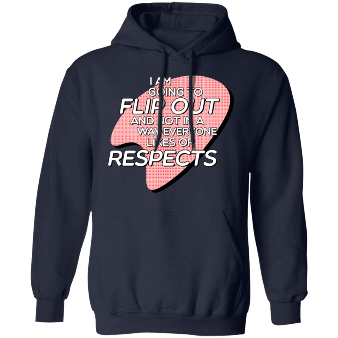 I Am Going to Flip Out And Not In A Way Everyone Likes Or Respects T-Shirts, Hoodies, Tank 541-4742-80344024-23135 - Tee Ript