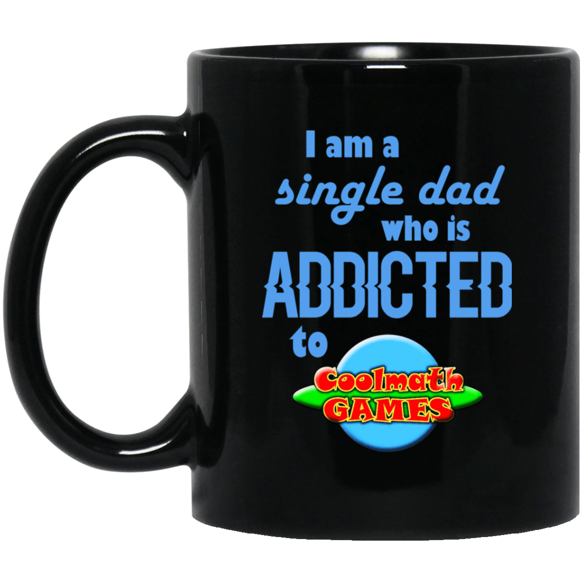 I Am Single Dad Who Is Addicted To Coolmath Games Mug 1065-10181-88767862-49307 - Tee Ript