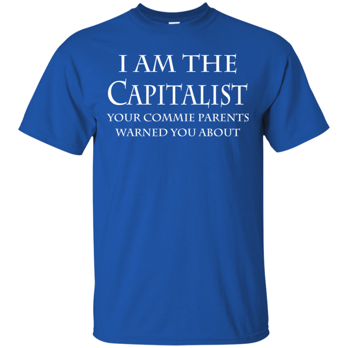 I Am The Capitalist Your Commie Parents Warned You About 22-110-74170718-249 - Tee Ript