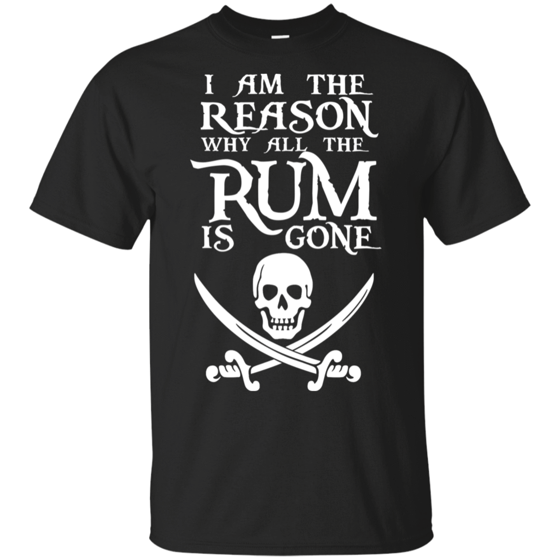 I Am The Reason Why All The Rum Is Gone 22-113-73425463-252 - Tee Ript