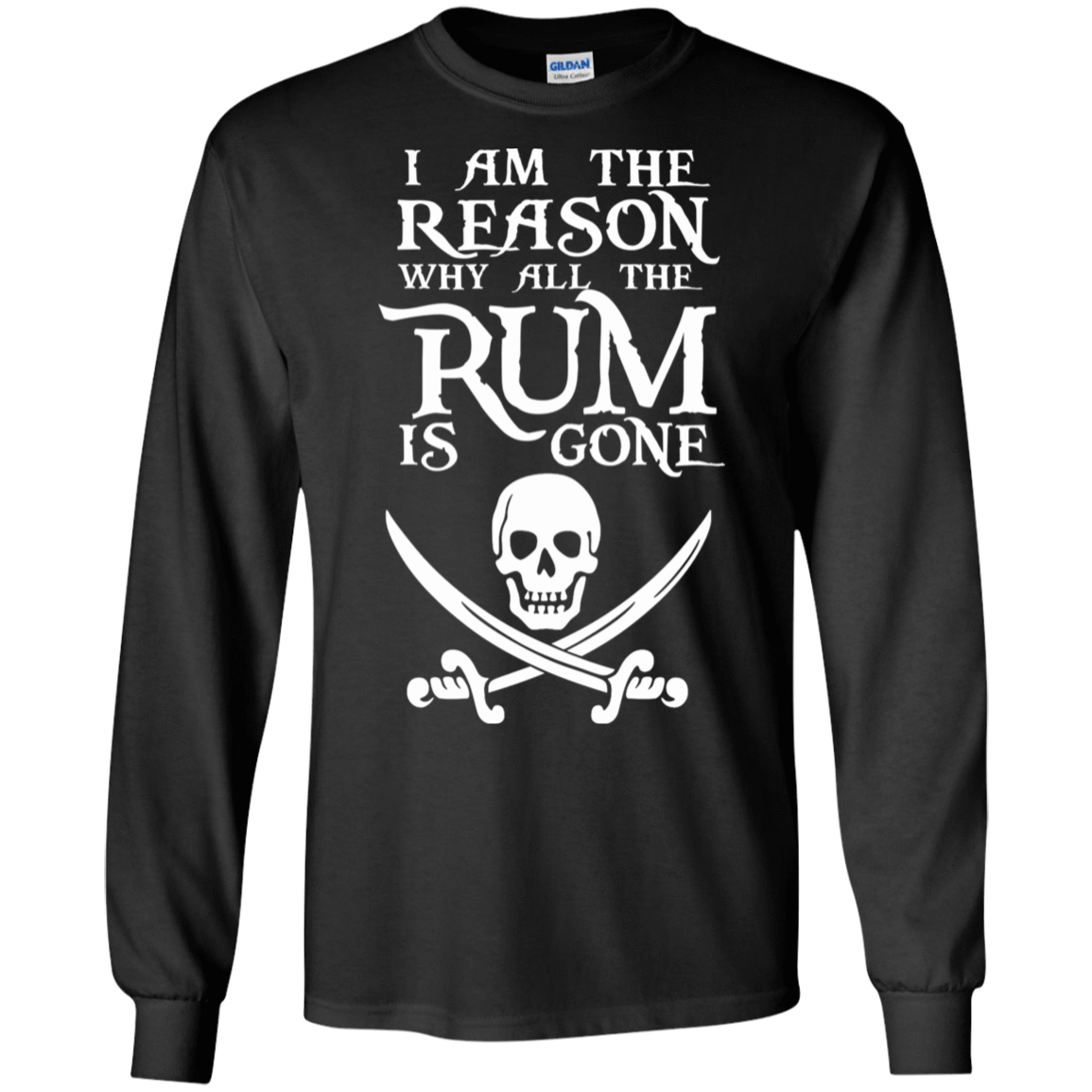 I Am The Reason Why All The Rum Is Gone 30-186-73425464-333 - Tee Ript