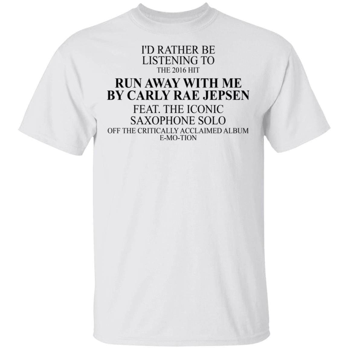 I'd Rather Be Listening To The 2016 Hit Run Away With Me By Carly Rae Jepsen T-Shirts, Hoodies 1049-9974-88767630-48300 - Tee Ript