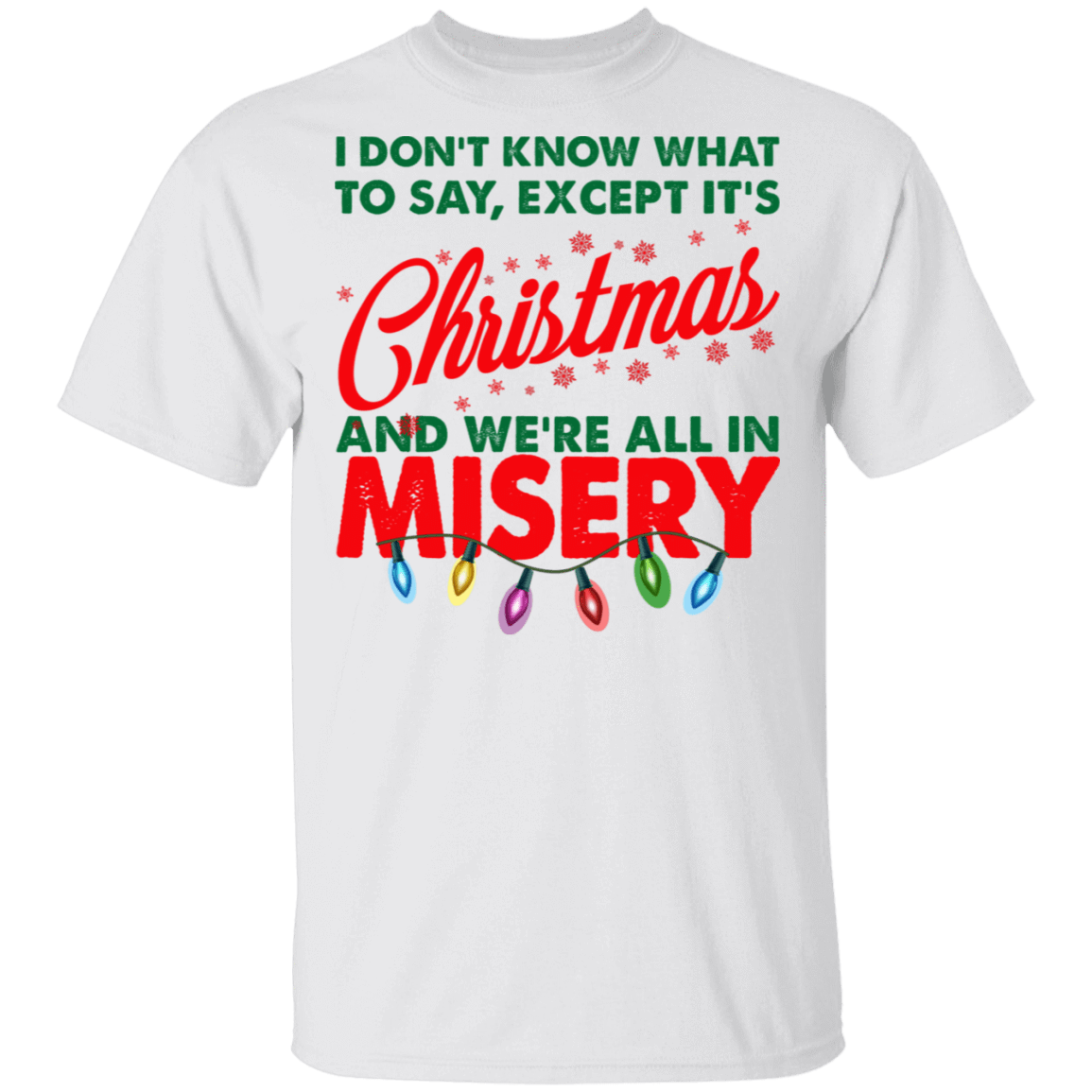 I Don't Know What To Say Except It's Christmas And We're All In Misery T-Shirts, Hoodies, Tank 1049-9974-81138429-48300 - Tee Ript
