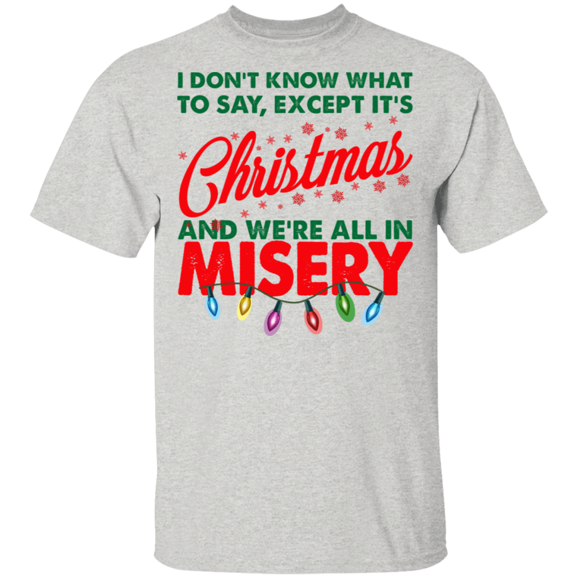 I Don't Know What To Say Except It's Christmas And We're All In Misery T-Shirts, Hoodies, Tank 1049-9952-81138429-48184 - Tee Ript