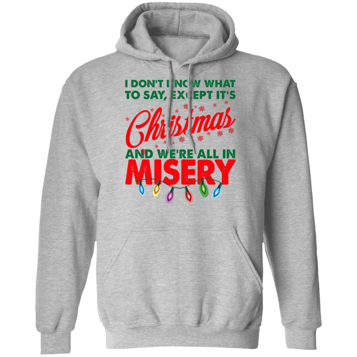 I Don't Know What To Say Except It's Christmas And We're All In Misery T-Shirts, Hoodies, Tank 541-4741-81138428-23111 - Tee Ript