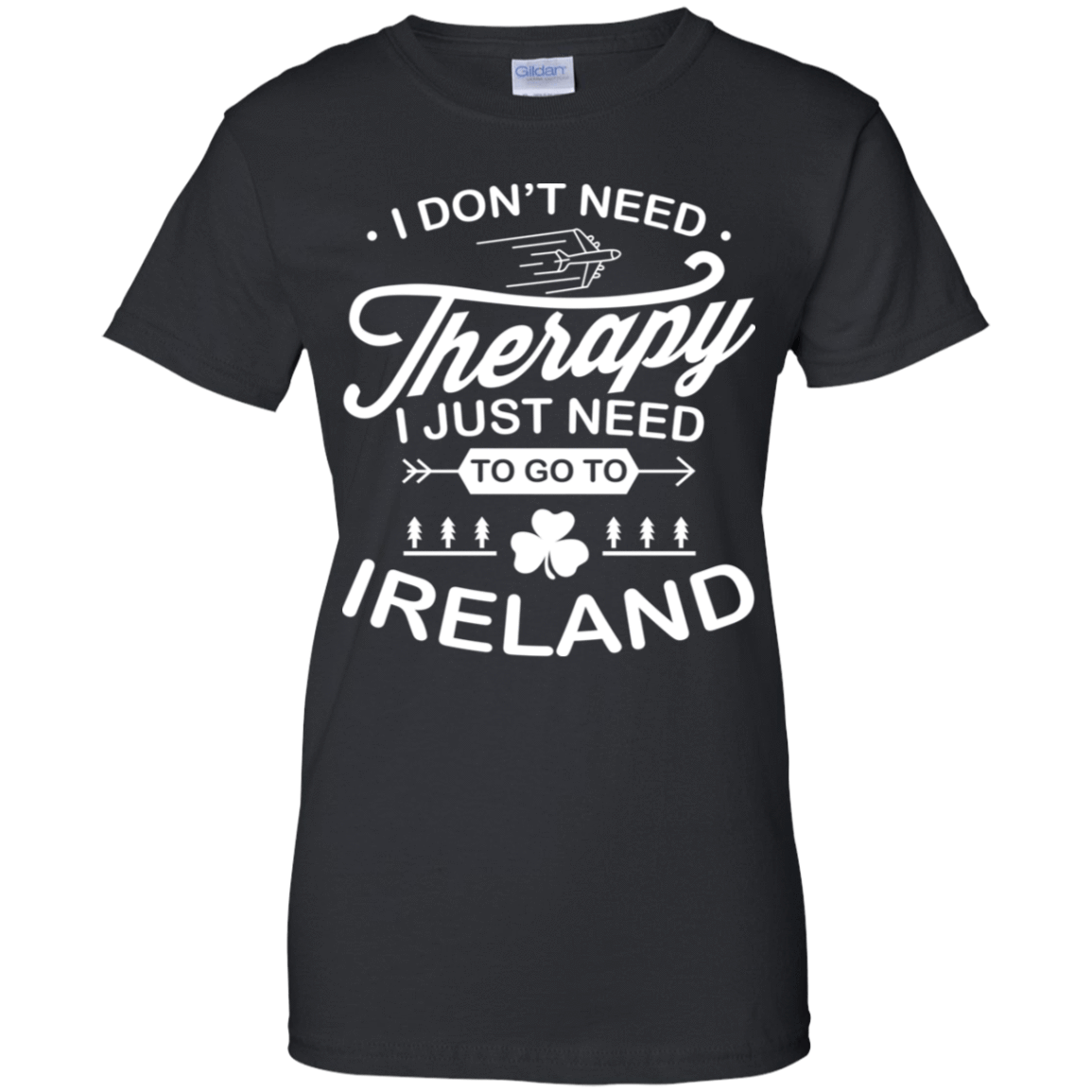 I Don't Need Therapy I Just Need To Go To Ireland 939-9248-73423301-44695 - Tee Ript