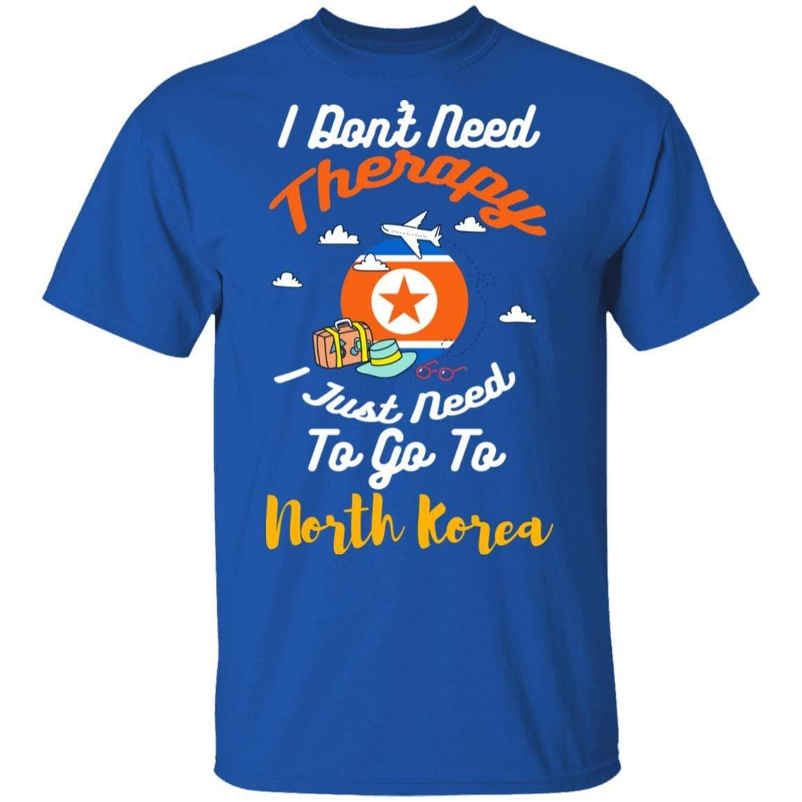 I Don't Need Therapy I Just Need To Go To North Korea T-Shirts, Hoodies 1049-9971-87589183-48286 - Tee Ript