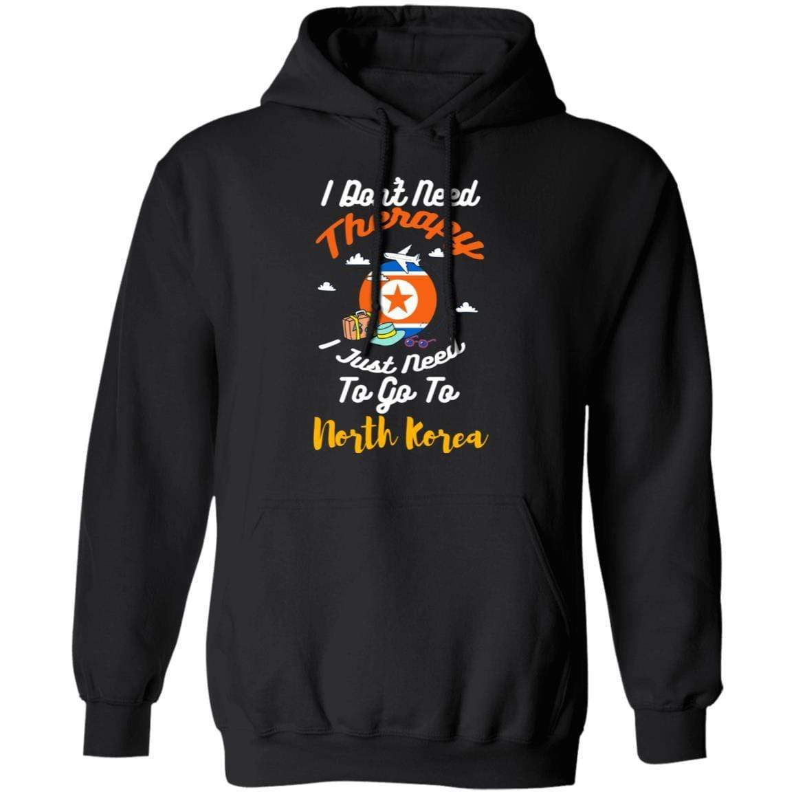 I Don't Need Therapy I Just Need To Go To North Korea T-Shirts, Hoodies 541-4740-87589182-23087 - Tee Ript