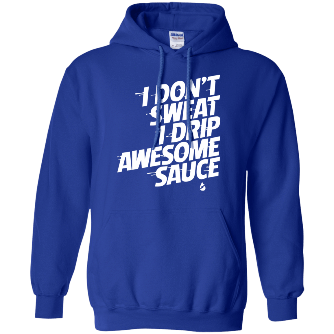 I Don't Sweat I Drip Awesome Sauce 541-4765-72789581-23175 - Tee Ript