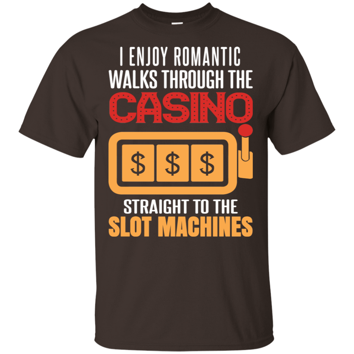 I Enjoy Romantic Walks Through The Casino Straight To The Slot Machines T-Shirts, Hoodie, Tank 22-2283-78230010-12087 - Tee Ript