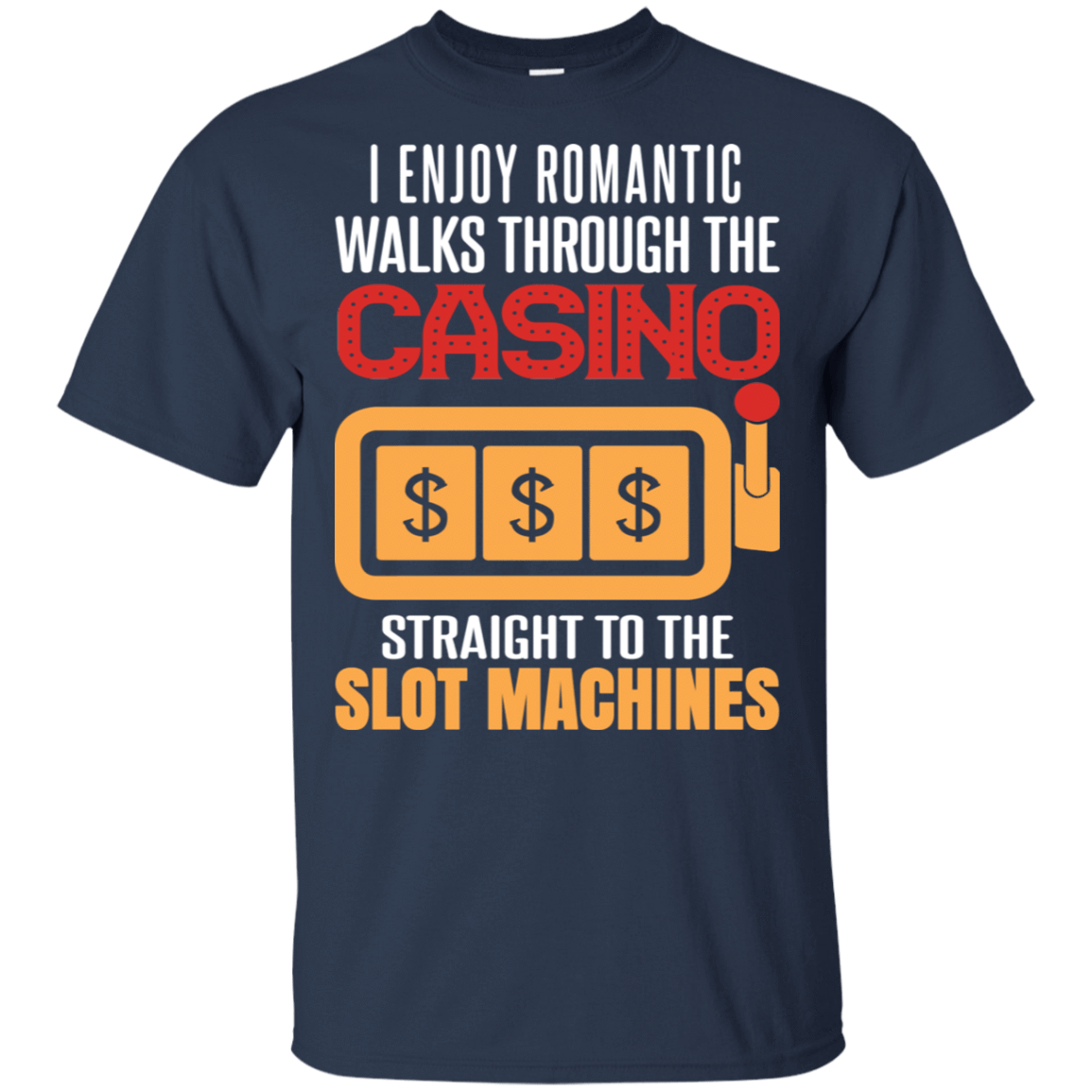 I Enjoy Romantic Walks Through The Casino Straight To The Slot Machines T-Shirts, Hoodie, Tank 22-111-78230010-250 - Tee Ript