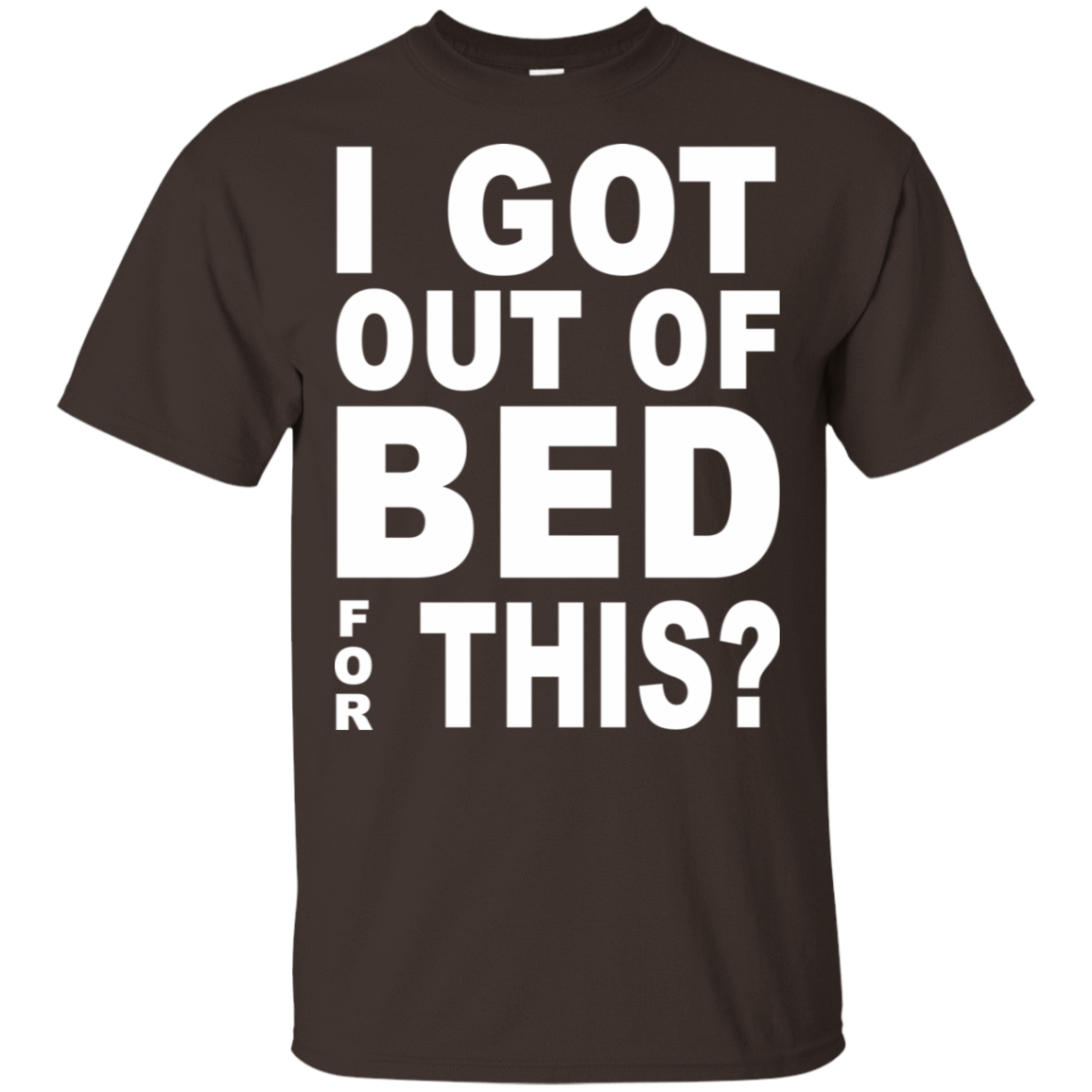 I Got Out Of Bed For This T-Shirts, Hoodie, Tank 22-2283-79030874-12087 - Tee Ript