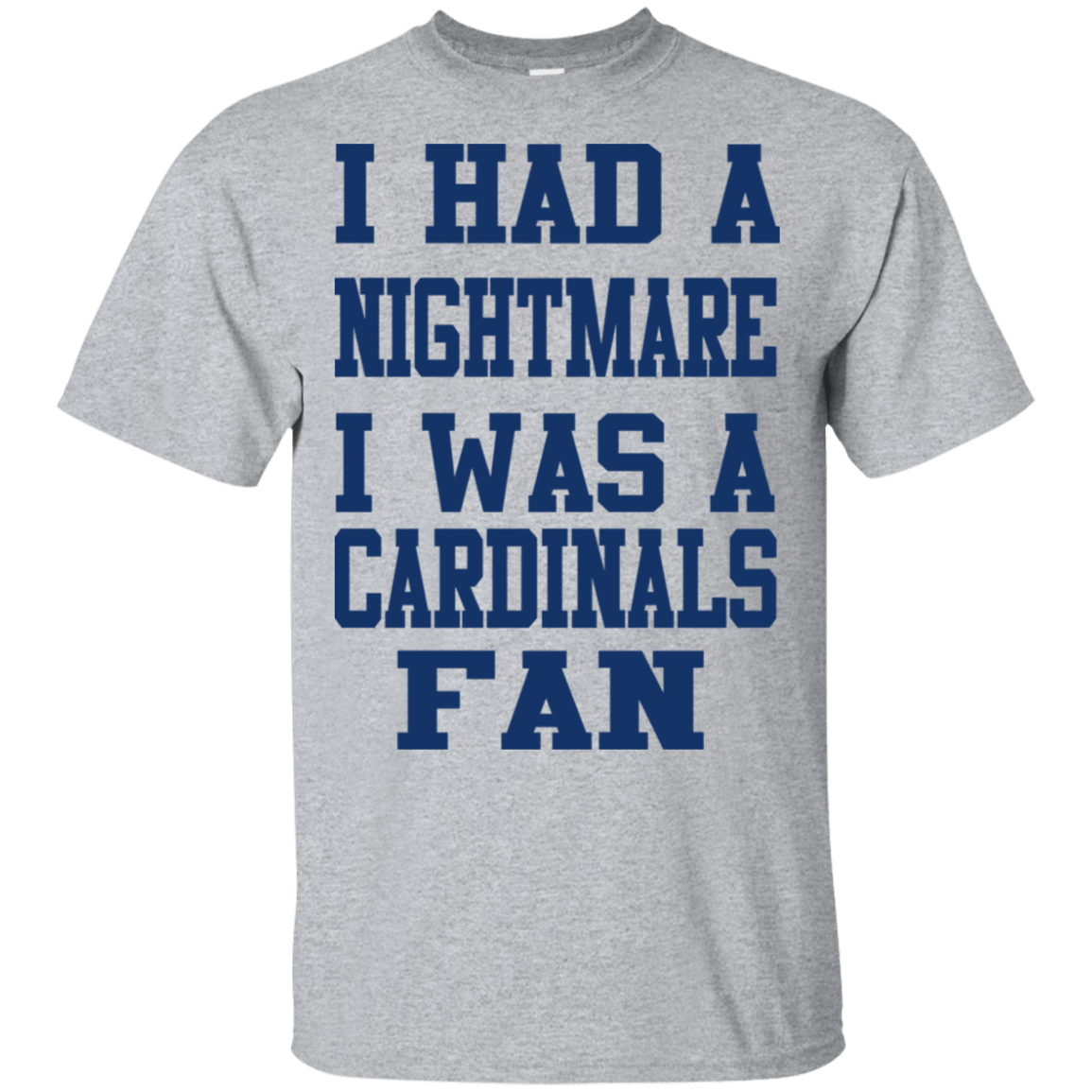 I Had A Nightmare I Was A Cardinals Fan T-Shirts, Hoodie, Tank 22-115-79030982-254 - Tee Ript