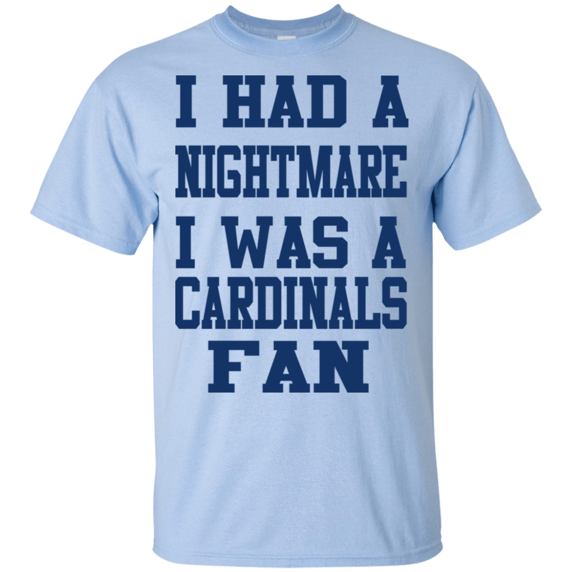 I Had A Nightmare I Was A Cardinals Fan T-Shirts, Hoodie, Tank 22-9800-79030982-47430 - Tee Ript