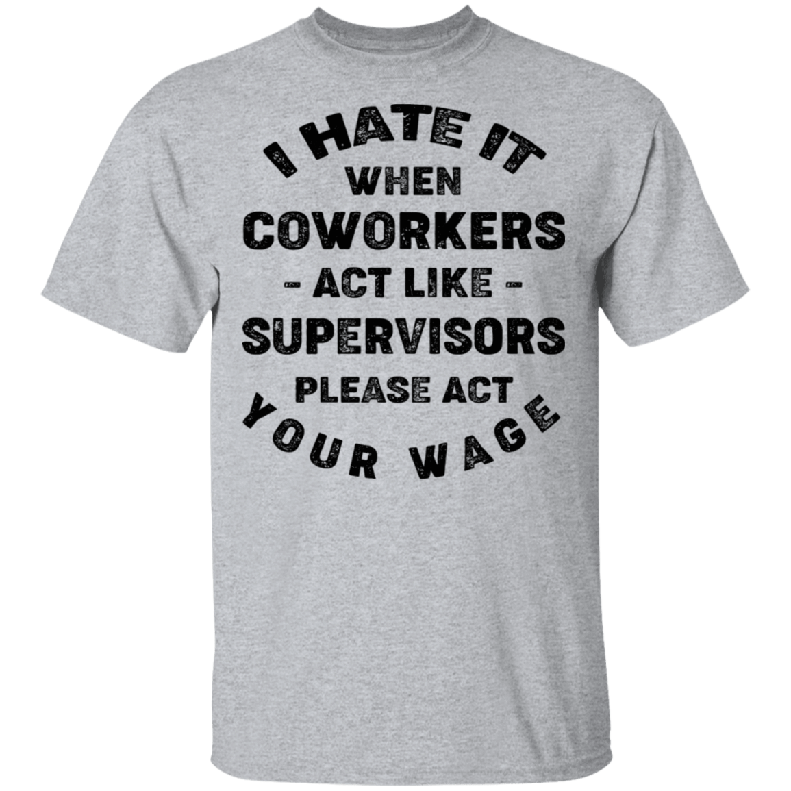 I Hate It When Coworkers Act Like Supervisors Please Act Your Wage T-Shirts, Hoodies, Tank 22-115-79820341-254 - Tee Ript