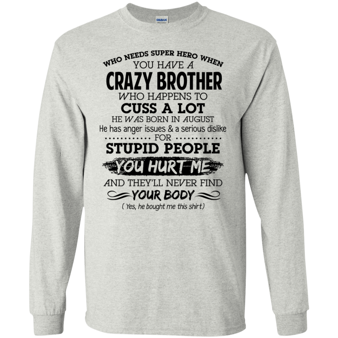 I Have A Crazy Brother He Was Born In August Birthday Gift 30-2112-73919570-10754 - Tee Ript
